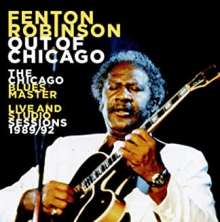 Fenton Robinson: Out Of Chicago: The Chicago Blues Master - Live And Studio Sessions 1989/92, CD