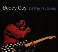 Buddy Guy: DJ Play My Blues, CD