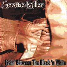 Scottie Miller: Livin' Between The Black 'N Wh, CD