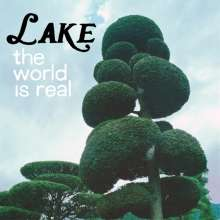 Lake (Pop): The World Is Real, LP