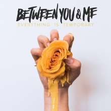 Between You & Me: Everything Is Temporary (Clear with Yellow Splatter Vinyl), LP