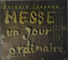 Bernard Cavanna (geb. 1951): Messe un jour ordinaire, CD