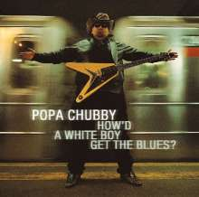 Popa Chubby (Ted Horowitz): How'd A White Boy Get The Blues (180g), 2 LPs