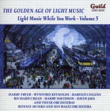The Golden Age Of Light Music: Light Music While You Work Vol.5, CD