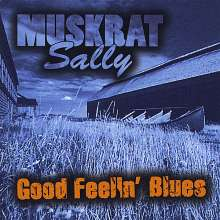Muskrat Sally: Good Feelin' Blues, CD