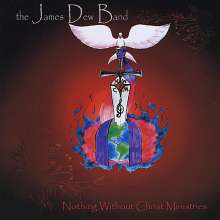 James Band Dew: Nothing Without Christ Ministr, CD