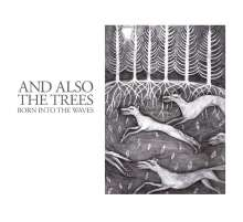 And Also The Trees: Born Into The Waves, CD