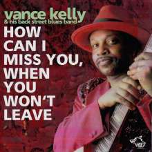Vance Kelly: How Can I Miss You, When You Won't Leave, CD