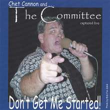 Chet& The Committee Cannon: Don't Get Me Started!, CD