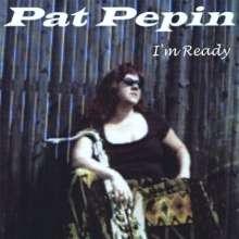 Pat Pepin: I'm Ready, CD