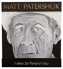 Matt Patershuk: I Was So Fond Of You, CD