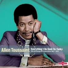 Allen Toussaint: Everything I Do Gonh Be Funky: The Hit Songs & Productions 1957 - 1978, 2 CDs