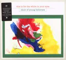 Choir Of Young Believers: This Is For The White In Your Eyes, CD