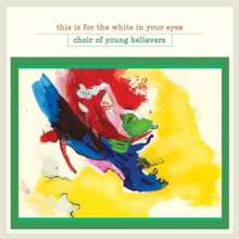 Choir Of Young Believers: This Is For The White In Your Eyes, LP
