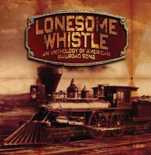 Lonesome Whistle: An Anthology Of American Railroad Song, 4 CDs