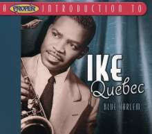 Ike Quebec (1918-1963): Blue Harlem: A Proper Introduction to Ike Quebec, CD