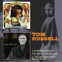 Tom Russell: The Rose Of San Joaquin / The Man From God Knows Where, 2 CDs