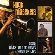 Hugh Masekela (1939-2018): Sixty / Black To The Future / Notes Of Life, 3 CDs