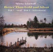 Yelena Eckemoff: Better Than Gold And Silver, 2 CDs