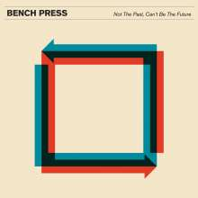 Bench Press: Not The Past,Can't Be The Future, LP