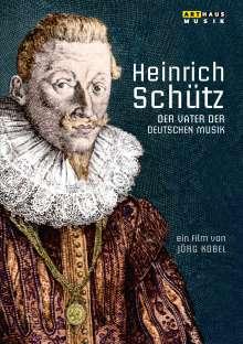 Heinrich Schütz (1585-1672): Heinrich Schütz - Der Vater der deutschen Musik, DVD