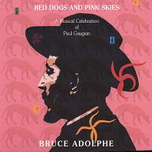 Bruce Adolphe (geb. 1955): Red Dogs & Pink Skies: A Music, CD