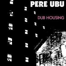 Pere Ubu: Dub Housing, LP