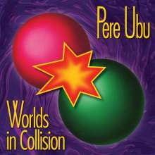 Pere Ubu: Worlds In Collision, CD