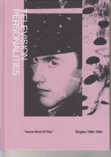 Television Personalities (TV Personalities): Some Kind Of Trip: Singles 1990 - 1994, 2 CDs