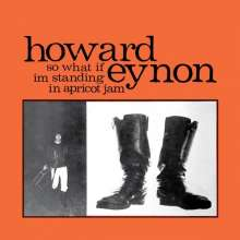 Howard Eynon: So What If I'm Standing In Apricot Jam (Reissue) (Colored Vinyl), 1 LP und 1 CD