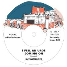 Nick Waterhouse: I Feel An Urge Coming On / I'm Due (For A Heartache), Single 7""
