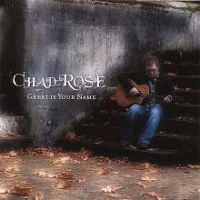 Chad Rose: Great Is Your Name, CD