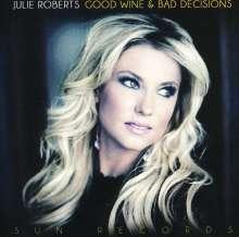 Julie Roberts: Good Wine & Bad Decisions, CD