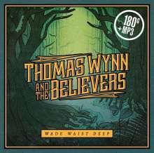 Thomas Wynn & The Believers: Wade Waist Deep (180g), LP