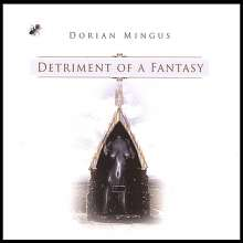 Dorian Mingus: Detriment Of A Fantasy, CD