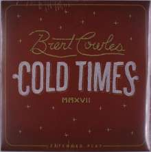 Brent Cowles: Cold Times (Limited Edition) (Colored Vinyl) (45 RPM), LP