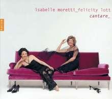 Felicity Lott & Isabelle Moretti - Cantare, CD