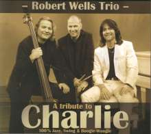 Robert Wells Trio: A Tribute To Charlie, CD