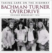 Bachman-Turner Overdrive: Taking Care On The Highway: Chicago Broadcast 1974, CD