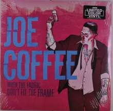 Joe Coffee: When The Fabric Don't Fit The Frame (Limited Edition) (Colored Vinyl), LP