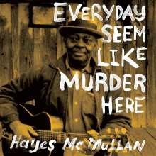 Hayes McMullan: Everyday Seem Like Murder Here, 2 LPs