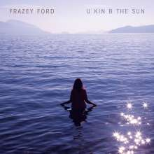 Frazey Ford: U Kin B The Sun, CD