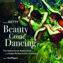 "Gordon Getty (geb. 1933): Choral Works ""Beauty come dancing"", SACD"