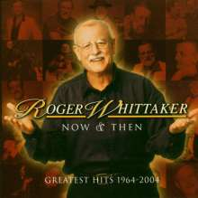Roger Whittaker: Now And Then - Greatest Hits 1964 - 2004, CD