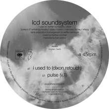 "LCD Soundstystem: I Used To (Dixon Retouch)/Pulse (V.1), Single 12"""