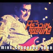 Mike Goudreau: Time For Messin Around, CD