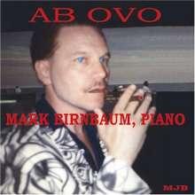 Mark Birnbaum: Ab Ovo Mark Birnbaum Piano, CD
