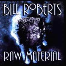 Bill Roberts: Raw Material, CD