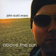 John Scott Evans: Above The Sun, CD