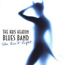 Kris Heaton Blues Band: She Ain't Right, CD